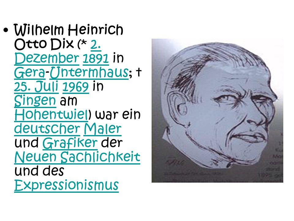 Wilhelm Heinrich Otto Dix (* 2. Dezember 1891 in Gera-Untermhaus; 25. Juli 1969 in Singen am Hohentwiel) war ein deutscher Maler und Grafiker der Neue