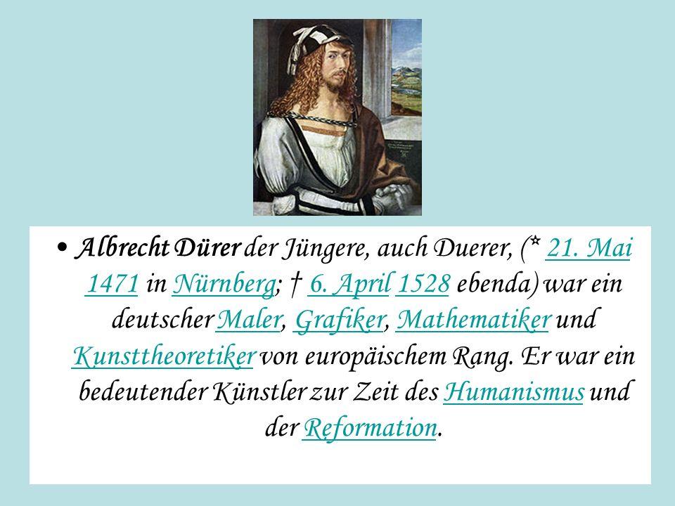 Albrecht Dürer der Jüngere, auch Duerer, (* 21. Mai 1471 in Nürnberg; 6. April 1528 ebenda) war ein deutscher Maler, Grafiker, Mathematiker und Kunstt