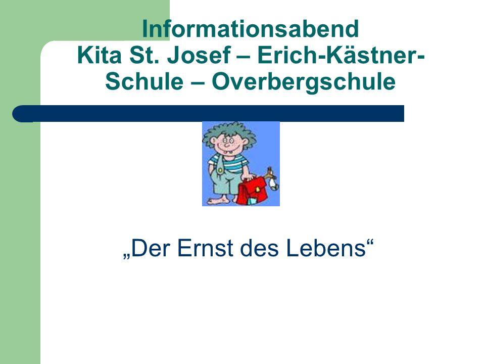 Informationsabend Kita St. Josef – Erich-Kästner- Schule – Overbergschule Der Ernst des Lebens