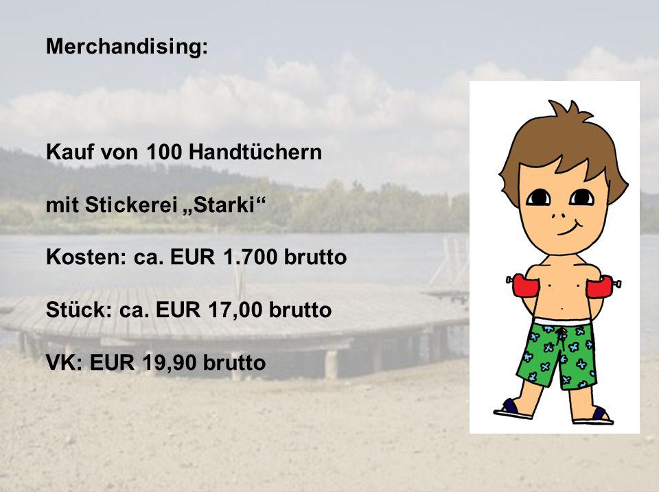 Merchandising: Kauf von 100 Handtüchern mit Stickerei Starki Kosten: ca. EUR 1.700 brutto Stück: ca. EUR 17,00 brutto VK: EUR 19,90 brutto