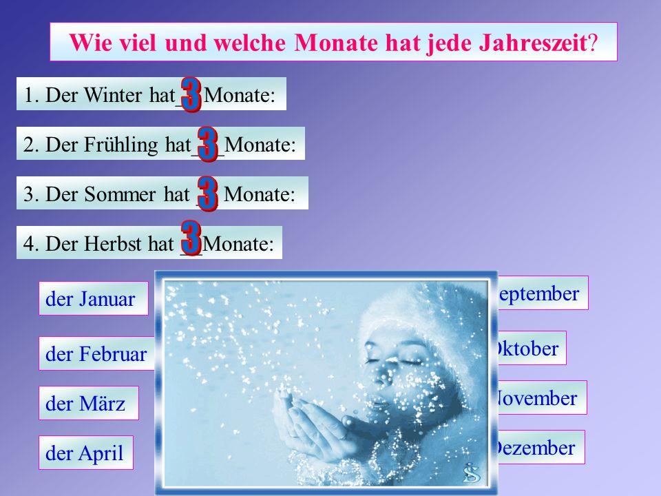Wie viel und welche Monate hat jede Jahreszeit? 1. Der Winter hat__ Monate: 2. Der Frühling hat___Monate: 3. Der Sommer hat __ Monate: 4. Der Herbst h