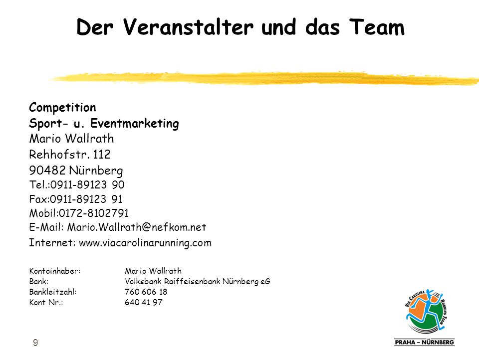 9 Competition Sport- u. Eventmarketing Mario Wallrath Rehhofstr. 112 90482 Nürnberg Tel.:0911-89123 90 Fax:0911-89123 91 Mobil:0172-8102791 E-Mail: Ma