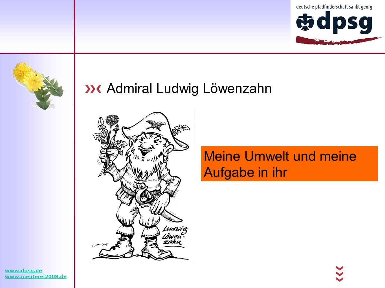 Admiral Ludwig Löwenzahn Meine Umwelt und meine Aufgabe in ihr www.dpsg.de www.meuterei2008.de