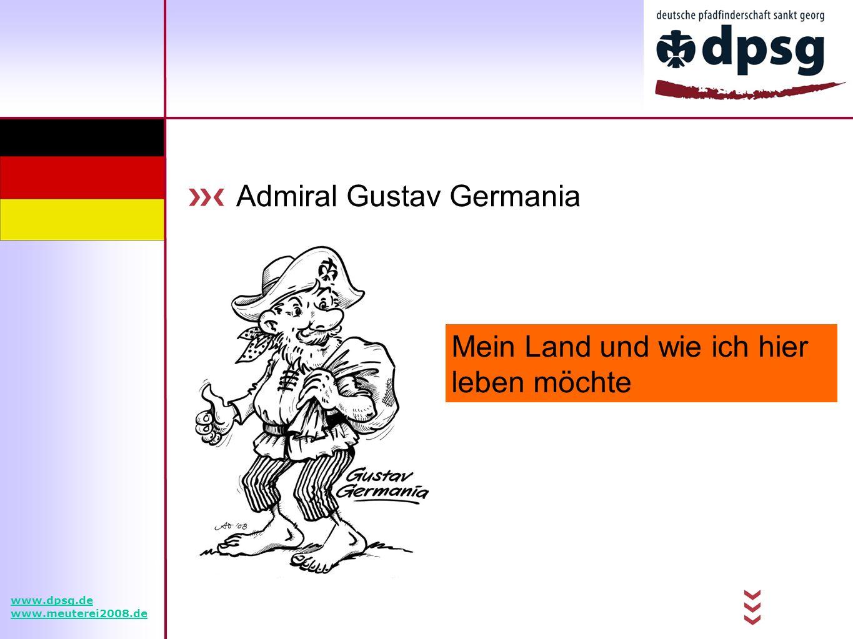 Admiral Gustav Germania Mein Land und wie ich hier leben möchte www.dpsg.de www.meuterei2008.de