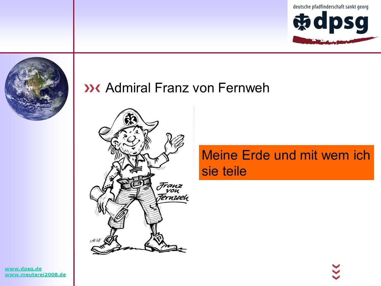 Admiral Franz von Fernweh Meine Erde und mit wem ich sie teile www.dpsg.de www.meuterei2008.de