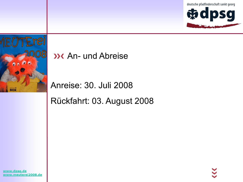 An- und Abreise Anreise: 30. Juli 2008 Rückfahrt: 03. August 2008 www.dpsg.de www.meuterei2008.de