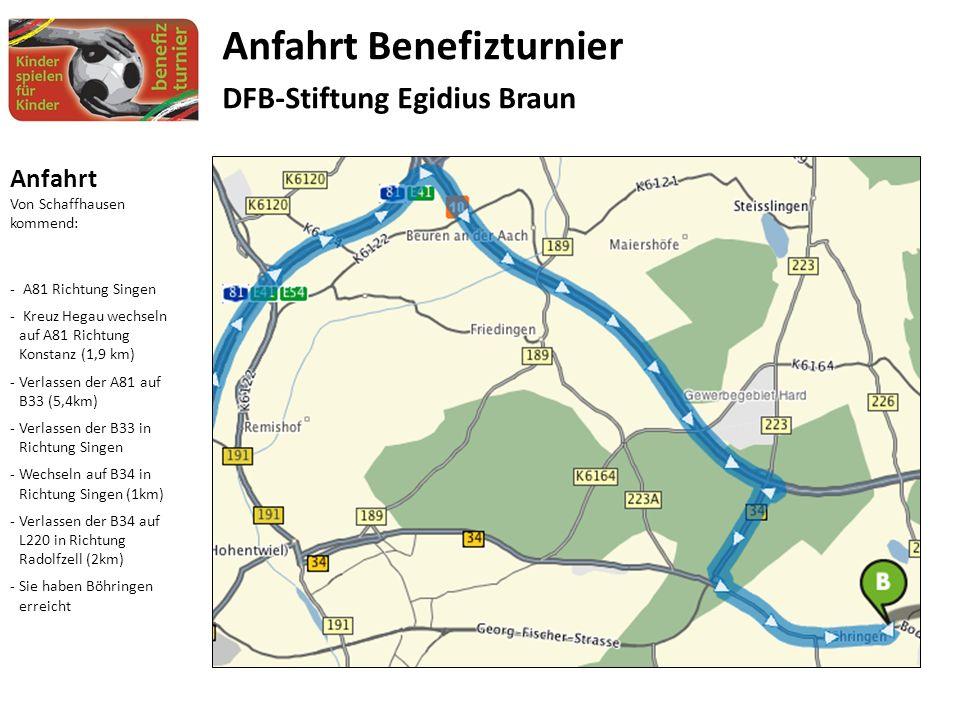 Anfahrt Von Schaffhausen kommend: - A81 Richtung Singen - Kreuz Hegau wechseln auf A81 Richtung Konstanz (1,9 km) -Verlassen der A81 auf B33 (5,4km) -Verlassen der B33 in Richtung Singen -Wechseln auf B34 in Richtung Singen (1km) -Verlassen der B34 auf L220 in Richtung Radolfzell (2km) -Sie haben Böhringen erreicht Anfahrt Benefizturnier DFB-Stiftung Egidius Braun