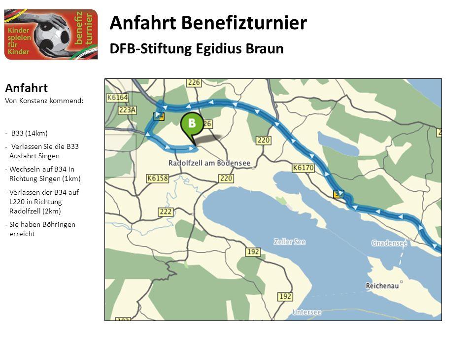 Anfahrt Von Konstanz kommend: - B33 (14km) - Verlassen Sie die B33 Ausfahrt Singen -Wechseln auf B34 in Richtung Singen (1km) -Verlassen der B34 auf L220 in Richtung Radolfzell (2km) -Sie haben Böhringen erreicht Anfahrt Benefizturnier DFB-Stiftung Egidius Braun