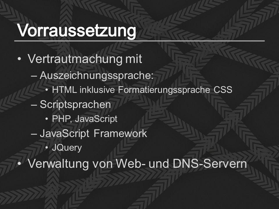 Vertrautmachung mit –Auszeichnungssprache: HTML inklusive Formatierungssprache CSS –Scriptsprachen PHP, JavaScript –JavaScript Framework JQuery Verwaltung von Web- und DNS-Servern