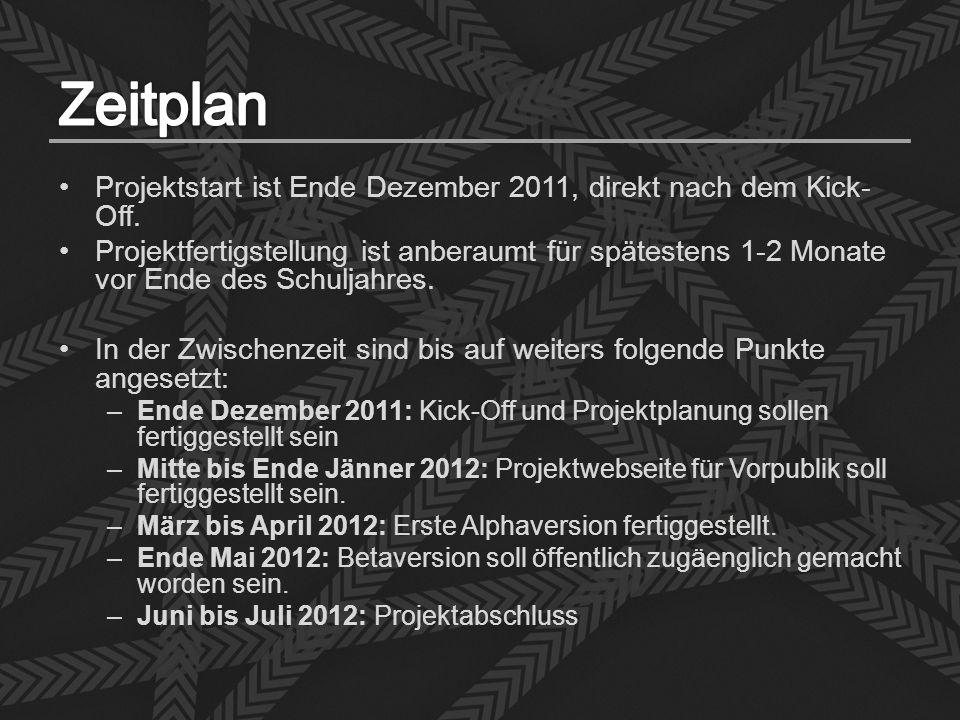 Projektstart ist Ende Dezember 2011, direkt nach dem Kick- Off. Projektfertigstellung ist anberaumt für spätestens 1-2 Monate vor Ende des Schuljahres