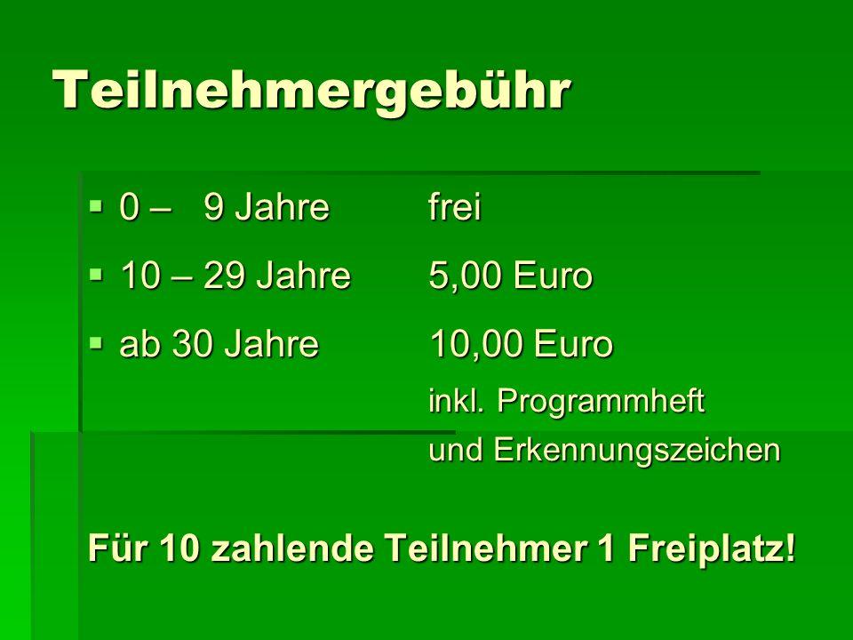 Teilnehmergebühr 0 – 9 Jahrefrei 0 – 9 Jahrefrei 10 – 29 Jahre5,00 Euro 10 – 29 Jahre5,00 Euro ab 30 Jahre10,00 Euro ab 30 Jahre10,00 Euro inkl. Progr