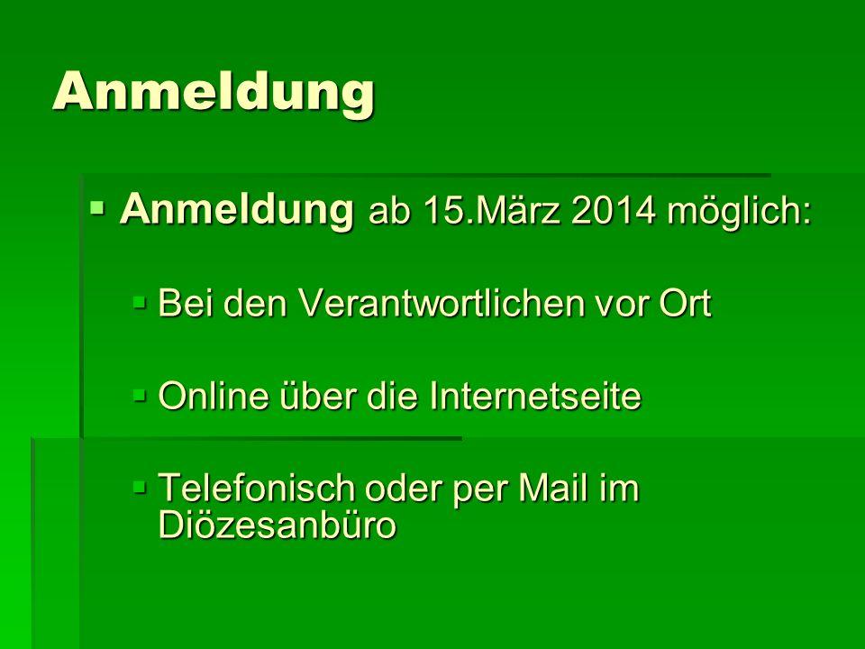 Anmeldung Anmeldung ab 15.März 2014 möglich: Anmeldung ab 15.März 2014 möglich: Bei den Verantwortlichen vor Ort Bei den Verantwortlichen vor Ort Onli