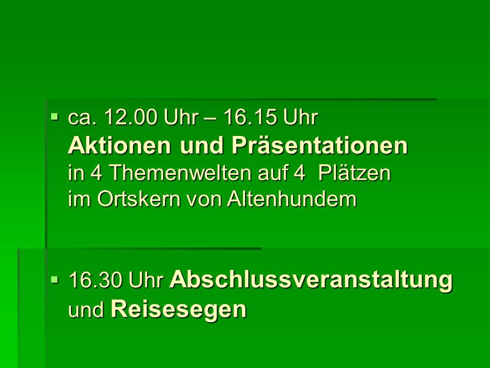 ca. 12.00 Uhr – 16.15 Uhr ca. 12.00 Uhr – 16.15 Uhr Aktionen und Präsentationen in 4 Themenwelten auf 4 Plätzen im Ortskern von Altenhundem 16.30 Uhr