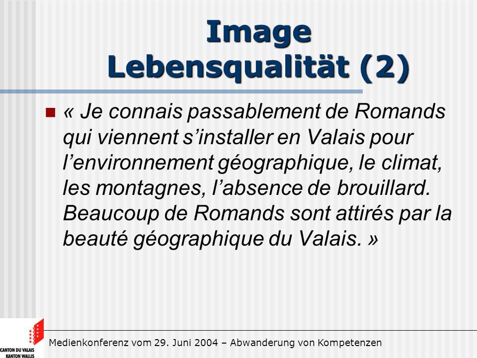 Medienkonferenz vom 29. Juni 2004 – Abwanderung von Kompetenzen Image Lebensqualität (2) « Je connais passablement de Romands qui viennent sinstaller