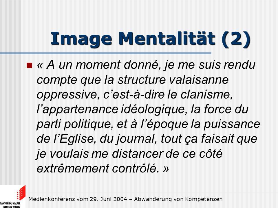 Medienkonferenz vom 29. Juni 2004 – Abwanderung von Kompetenzen Image Mentalität (2) « A un moment donné, je me suis rendu compte que la structure val
