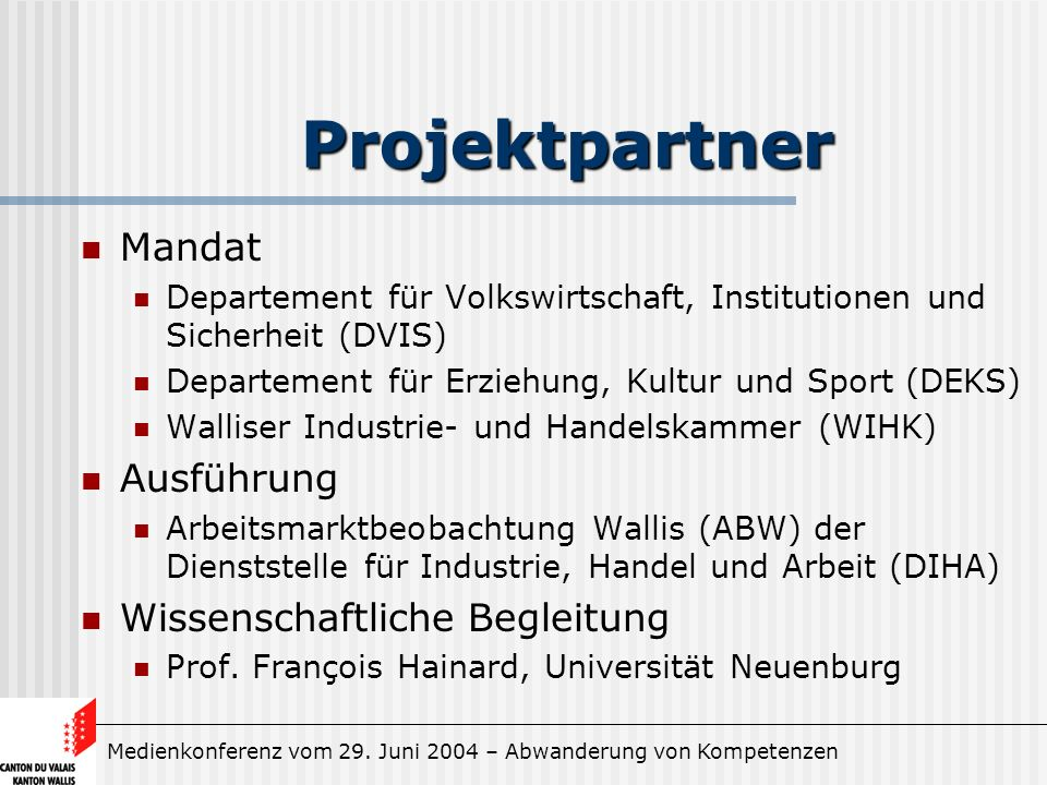 Medienkonferenz vom 29. Juni 2004 – Abwanderung von Kompetenzen Projektpartner Mandat Departement für Volkswirtschaft, Institutionen und Sicherheit (D