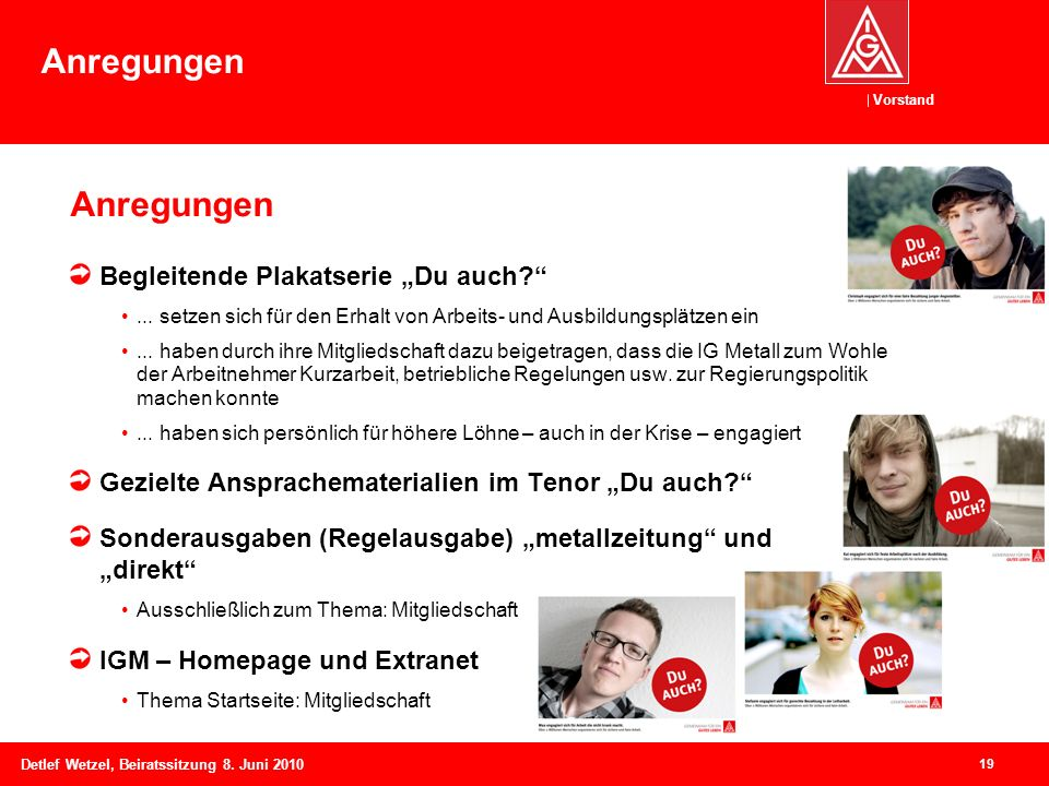 Vorstand Detlef Wetzel, Beiratssitzung 8. Juni 2010 Anregungen Begleitende Plakatserie Du auch?... setzen sich für den Erhalt von Arbeits- und Ausbild