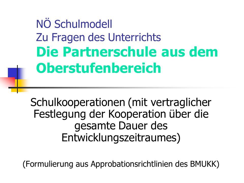 Schulkooperationen (mit vertraglicher Festlegung der Kooperation über die gesamte Dauer des Entwicklungszeitraumes) (Formulierung aus Approbationsrichtlinien des BMUKK)