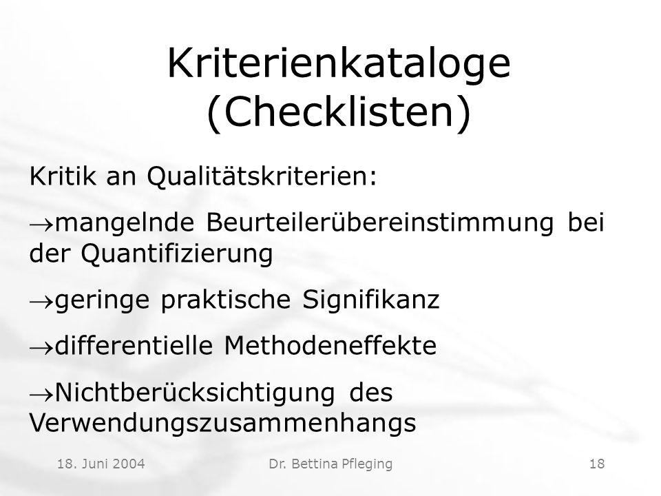 18. Juni 2004Dr. Bettina Pfleging18 Kriterienkataloge (Checklisten) Kritik an Qualitätskriterien: mangelnde Beurteilerübereinstimmung bei der Quantifi