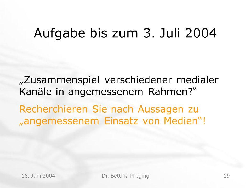 18. Juni 2004Dr. Bettina Pfleging19 Aufgabe bis zum 3.