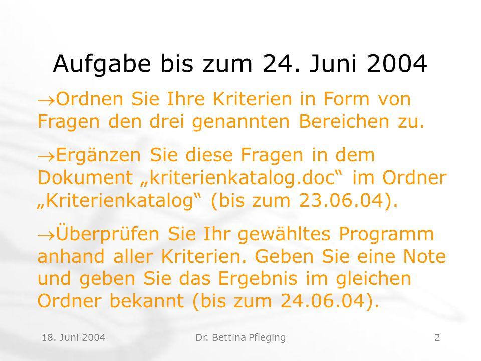 18. Juni 2004Dr. Bettina Pfleging2 Aufgabe bis zum 24.