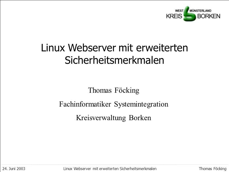 AuftragKonzeptUmsetzungResümee 24. Juni 2003Thomas FöckingLinux Webserver mit erweiterten Sicherheitsmerkmalen Thomas Föcking Fachinformatiker Systemi