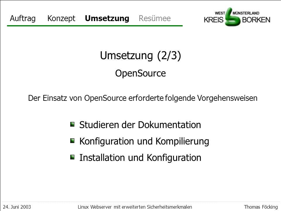 AuftragKonzeptUmsetzungResümee 24. Juni 2003Thomas FöckingLinux Webserver mit erweiterten Sicherheitsmerkmalen Umsetzung Der Einsatz von OpenSource er
