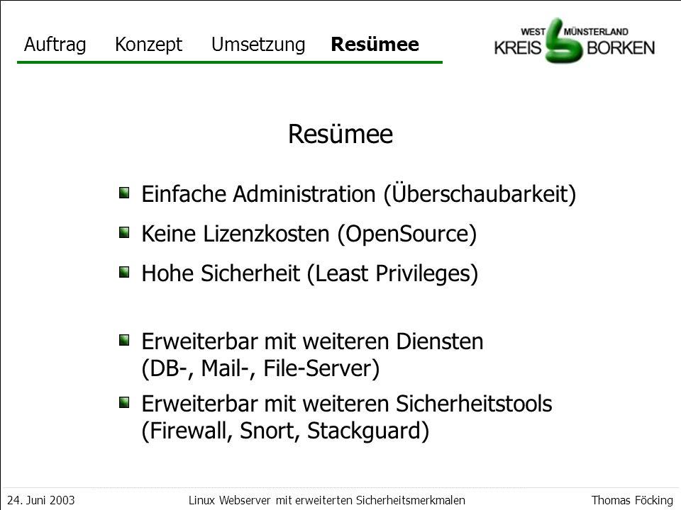 AuftragKonzeptUmsetzungResümee 24. Juni 2003Thomas FöckingLinux Webserver mit erweiterten Sicherheitsmerkmalen Resümee Einfache Administration (Übersc