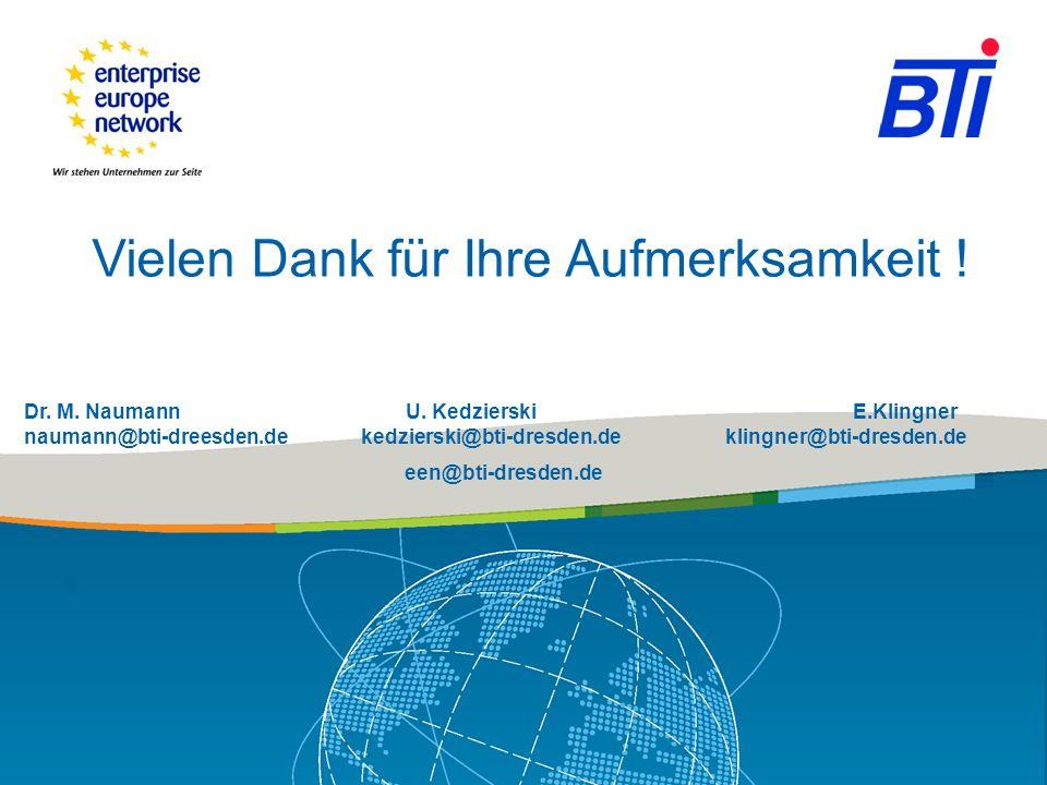 Vielen Dank für Ihre Aufmerksamkeit ! Dr. M. Naumann U. Kedzierski E.Klingner naumann@bti-dreesden.de kedzierski@bti-dresden.de klingner@bti-dresden.d