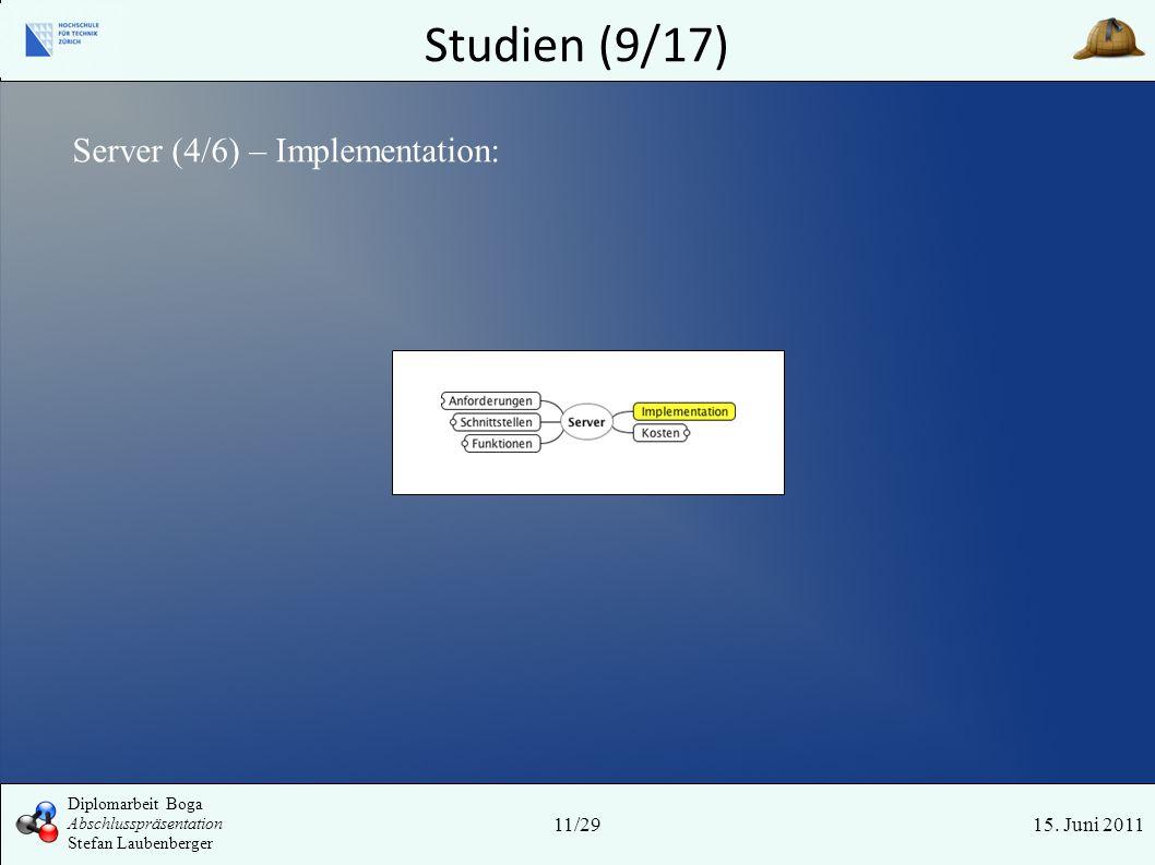 Studien (9/17) 15. Juni 2011 Server (4/6) – Implementation: 11/29 Diplomarbeit Boga Abschlusspräsentation Stefan Laubenberger