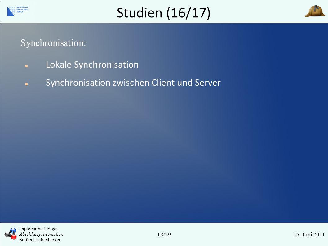 Studien (16/17) 15. Juni 2011 Synchronisation: 18/29 Diplomarbeit Boga Abschlusspräsentation Stefan Laubenberger Lokale Synchronisation Synchronisatio