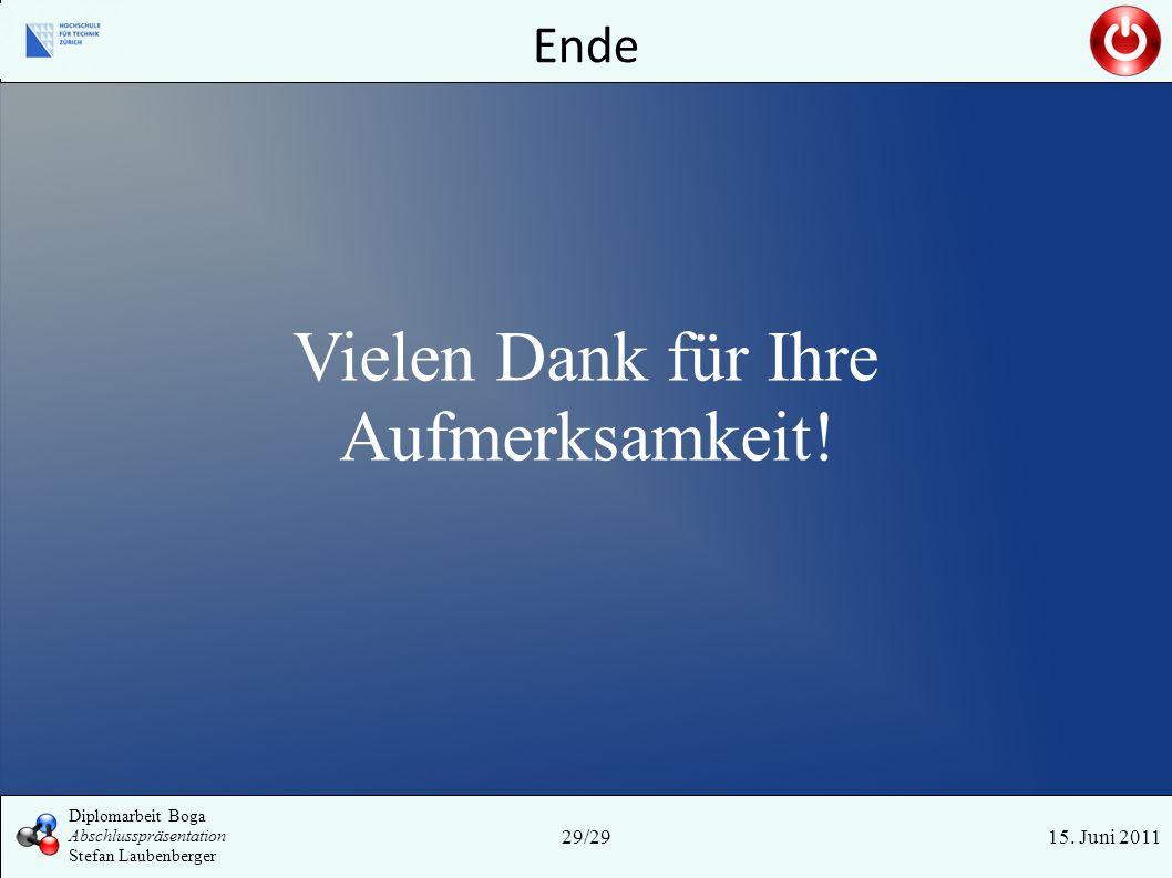 Ende 15. Juni 201129/29 Diplomarbeit Boga Abschlusspräsentation Stefan Laubenberger Vielen Dank für Ihre Aufmerksamkeit!