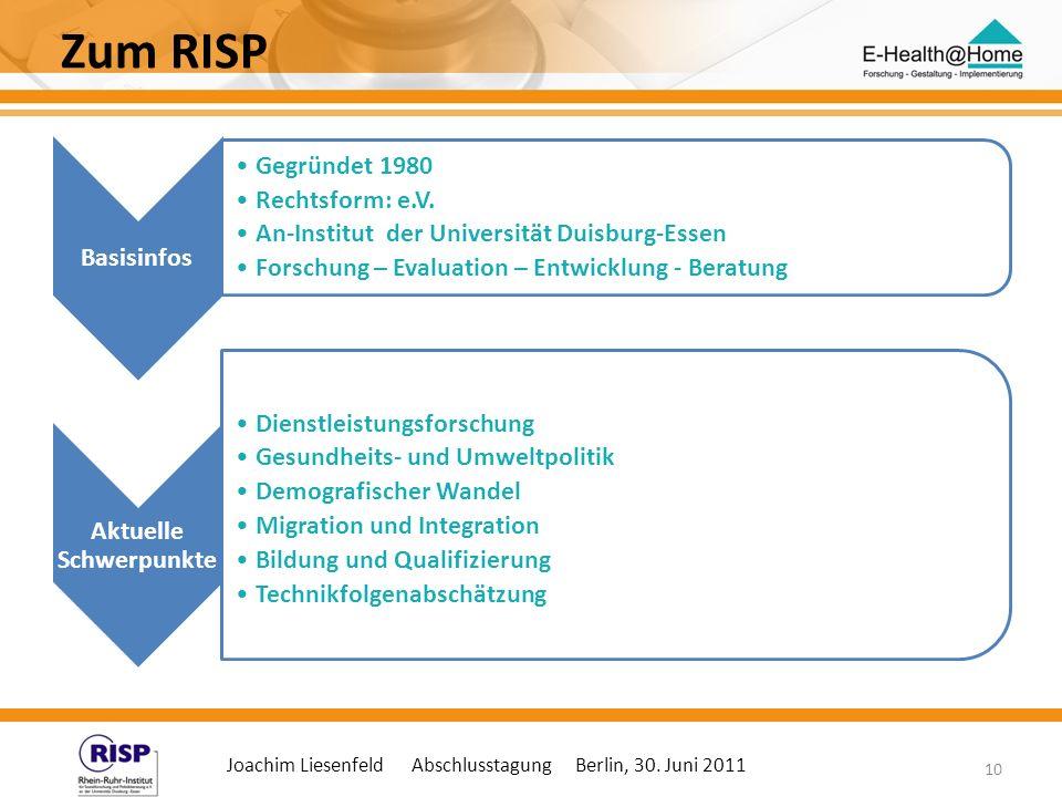 Joachim Liesenfeld Abschlusstagung Berlin, 30. Juni 2011 10 Zum RISP Basisinfos Gegründet 1980 Rechtsform: e.V. An-Institut der Universität Duisburg-E