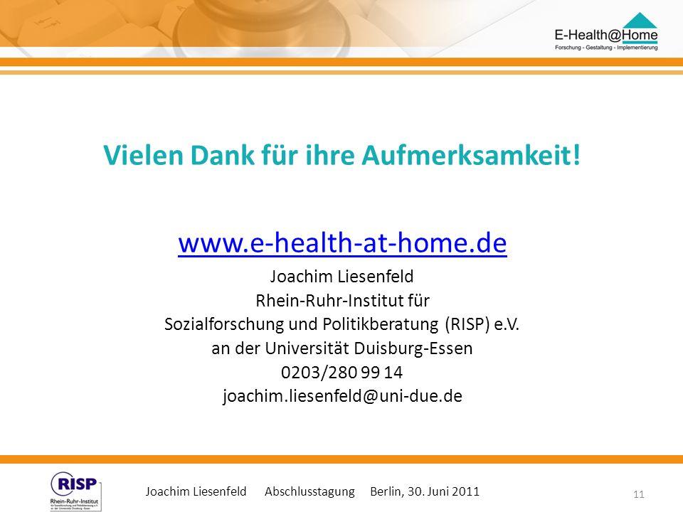 Joachim Liesenfeld Abschlusstagung Berlin, 30. Juni 2011 11 Vielen Dank für ihre Aufmerksamkeit! www.e-health-at-home.de Joachim Liesenfeld Rhein-Ruhr