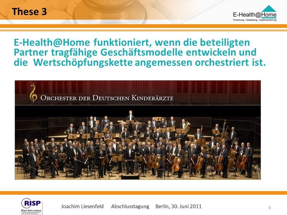 Joachim Liesenfeld Abschlusstagung Berlin, 30. Juni 2011 6 These 3 E-Health@Home funktioniert, wenn die beteiligten Partner tragfähige Geschäftsmodell