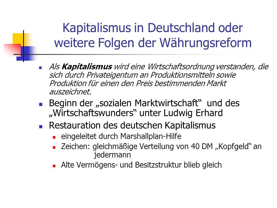 Kapitalismus in Deutschland oder weitere Folgen der Währungsreform Als Kapitalismus wird eine Wirtschaftsordnung verstanden, die sich durch Privateige
