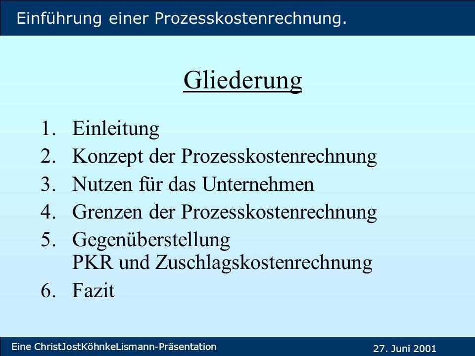 Einführung einer Prozesskostenrechnung. Eine ChristJostKöhnkeLismann-Präsentation 27. Juni 2001 Gliederung 1.Einleitung 2.Konzept der Prozesskostenrec