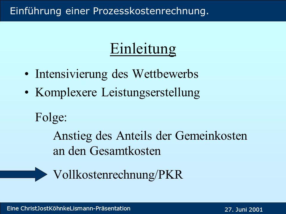 Einführung einer Prozesskostenrechnung. Eine ChristJostKöhnkeLismann-Präsentation 27. Juni 2001 Einleitung Intensivierung des Wettbewerbs Komplexere L