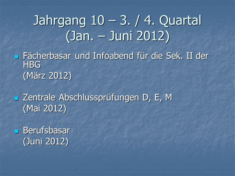 Jahrgang 10 – 3. / 4. Quartal (Jan. – Juni 2012) Fächerbasar und Infoabend für die Sek. II der HBG Fächerbasar und Infoabend für die Sek. II der HBG (