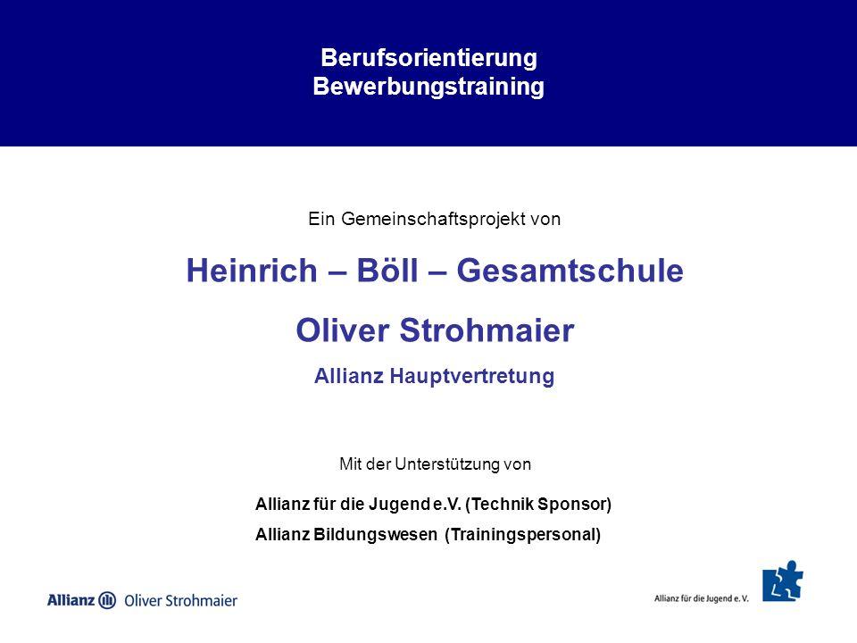 Berufsorientierung Bewerbungstraining Ein Gemeinschaftsprojekt von Heinrich – Böll – Gesamtschule Oliver Strohmaier Allianz Hauptvertretung Mit der Un