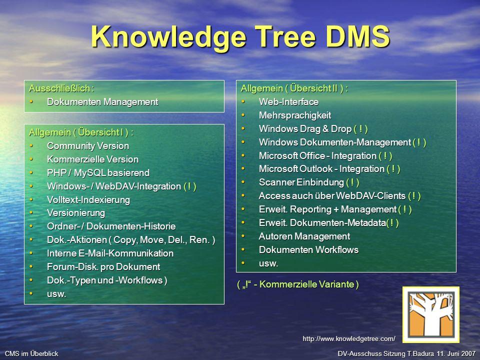 Knowledge Tree DMS Ausschließlich : Dokumenten Management Dokumenten Management DV-Ausschuss Sitzung T.Badura 11. Juni 2007 CMS im Überblick Allgemein