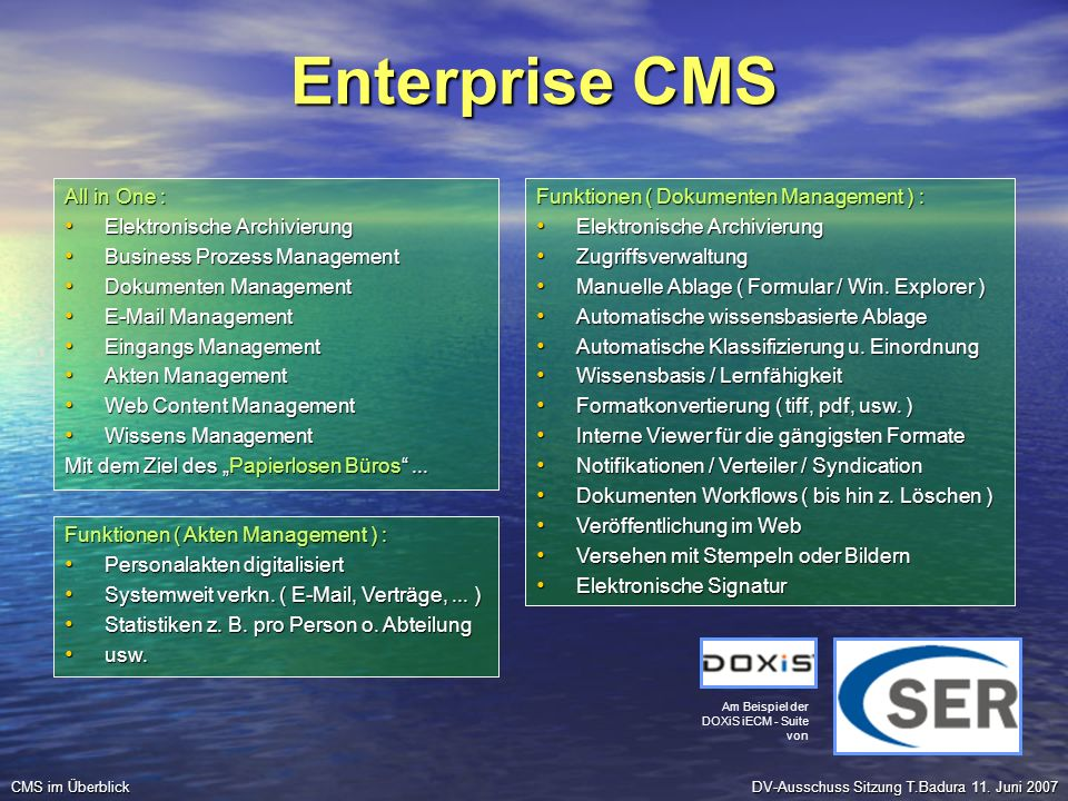 Enterprise CMS All in One : Elektronische Archivierung Elektronische Archivierung Business Prozess Management Business Prozess Management Dokumenten M