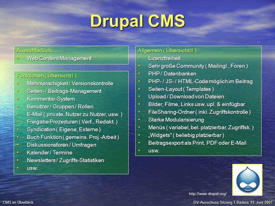 Drupal CMS Ausschließlich : Web Content Management Web Content Management DV-Ausschuss Sitzung T.Badura 11. Juni 2007 CMS im Überblick Allgemein ( Übe