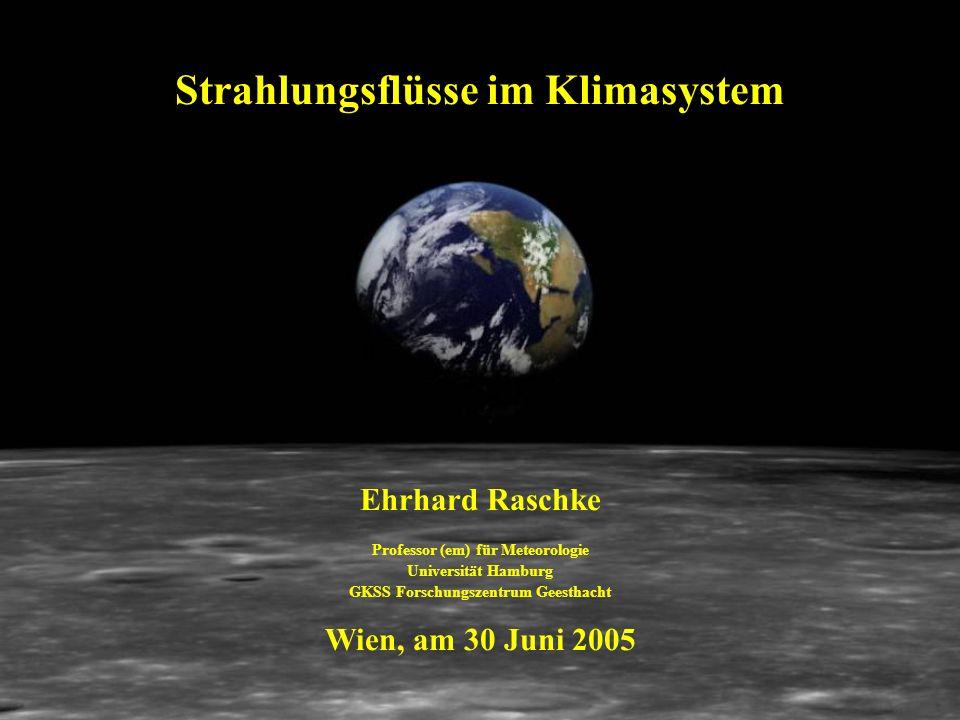 Strahlungsflüsse im Klimasystem Ehrhard Raschke Professor (em) für Meteorologie Universität Hamburg GKSS Forschungszentrum Geesthacht Wien, am 30 Juni 2005