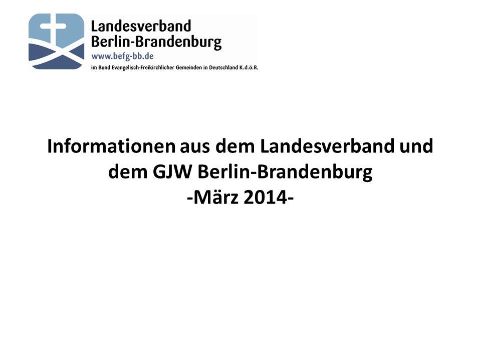 Informationen aus dem Landesverband und dem GJW Berlin-Brandenburg -März 2014-
