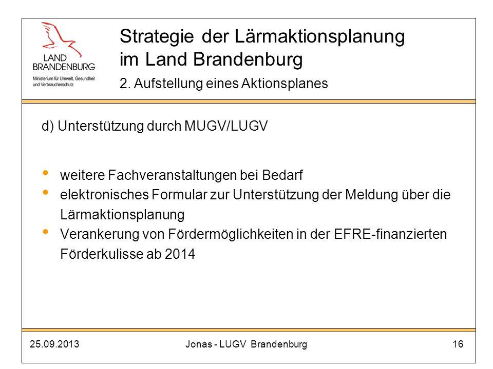 25.09.2013Jonas - LUGV Brandenburg16 d) Unterstützung durch MUGV/LUGV weitere Fachveranstaltungen bei Bedarf elektronisches Formular zur Unterstützung