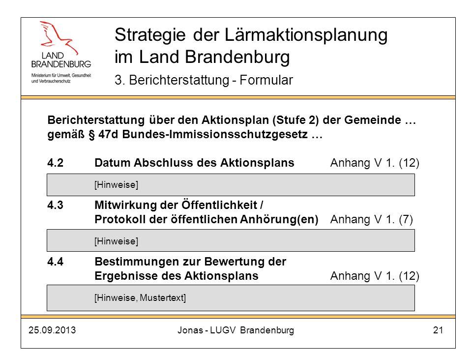 25.09.2013Jonas - LUGV Brandenburg21 Strategie der Lärmaktionsplanung im Land Brandenburg 3. Berichterstattung - Formular Berichterstattung über den A