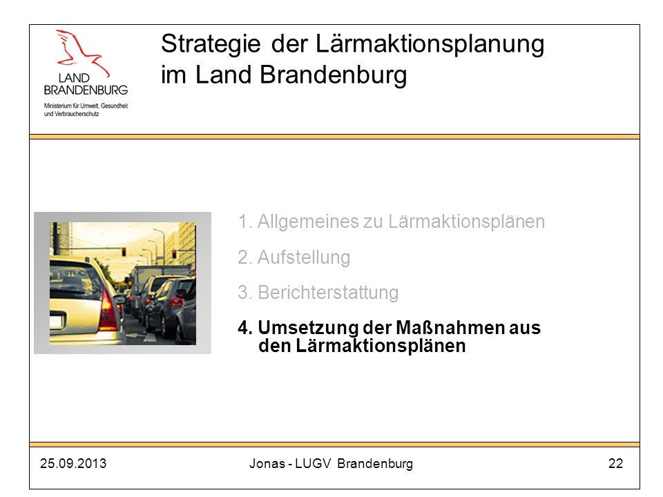 25.09.2013Jonas - LUGV Brandenburg22 Strategie der Lärmaktionsplanung im Land Brandenburg 1. Allgemeines zu Lärmaktionsplänen 2. Aufstellung 3. Berich