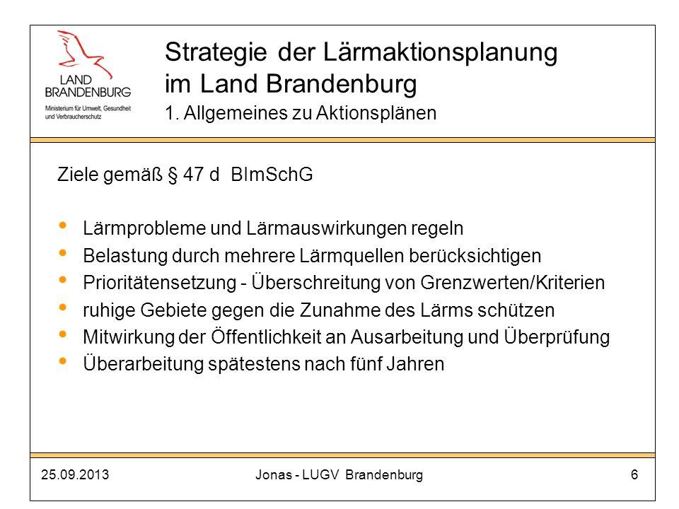 25.09.2013Jonas - LUGV Brandenburg17 Strategie der Lärmaktionsplanung im Land Brandenburg 1.