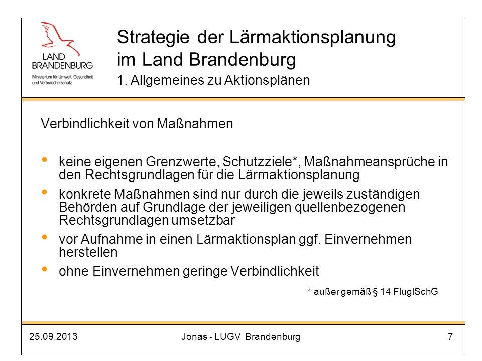 25.09.2013Jonas - LUGV Brandenburg7 Verbindlichkeit von Maßnahmen keine eigenen Grenzwerte, Schutzziele*, Maßnahmeansprüche in den Rechtsgrundlagen fü